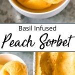 Pinterst Pin for Basil Peach Sorbet Recipe showing a bowl of peach sorbet in white dishes and an ice cream scoop