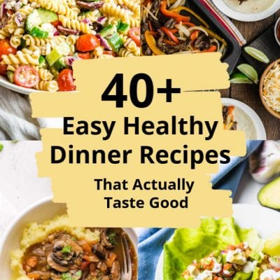 40+ Healthy Dinner Ideas That Taste Good!